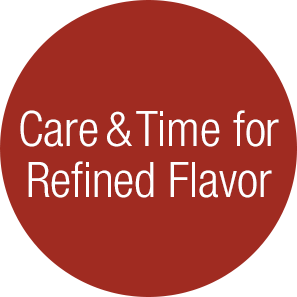 Care & Time For Refined Flavor