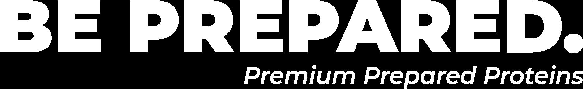 Be Prepared. Premium Prepared Proteins